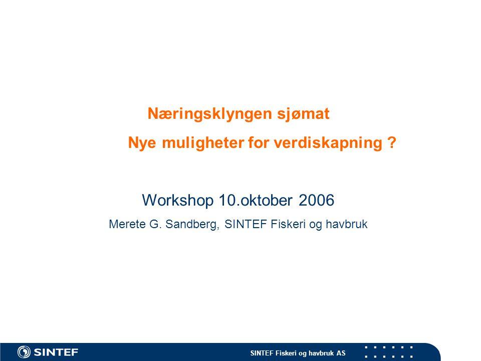 SINTEF Fiskeri og havbruk AS BAKTEPPE: Norsk fiskeri- og havbruksnæring  Dagens eksport – omsetning  Eksportverdi på ca 32 mrd fra sjømat i 2005  Ca 650 000 tonn laks/ørret – 14,7 mrd  Ca 2,3 mrd tonn villfanget fisk/skalldyr – ca 17 mrd  Antall ansatte i Norge  Oppdrett av fisk/skjell ca.