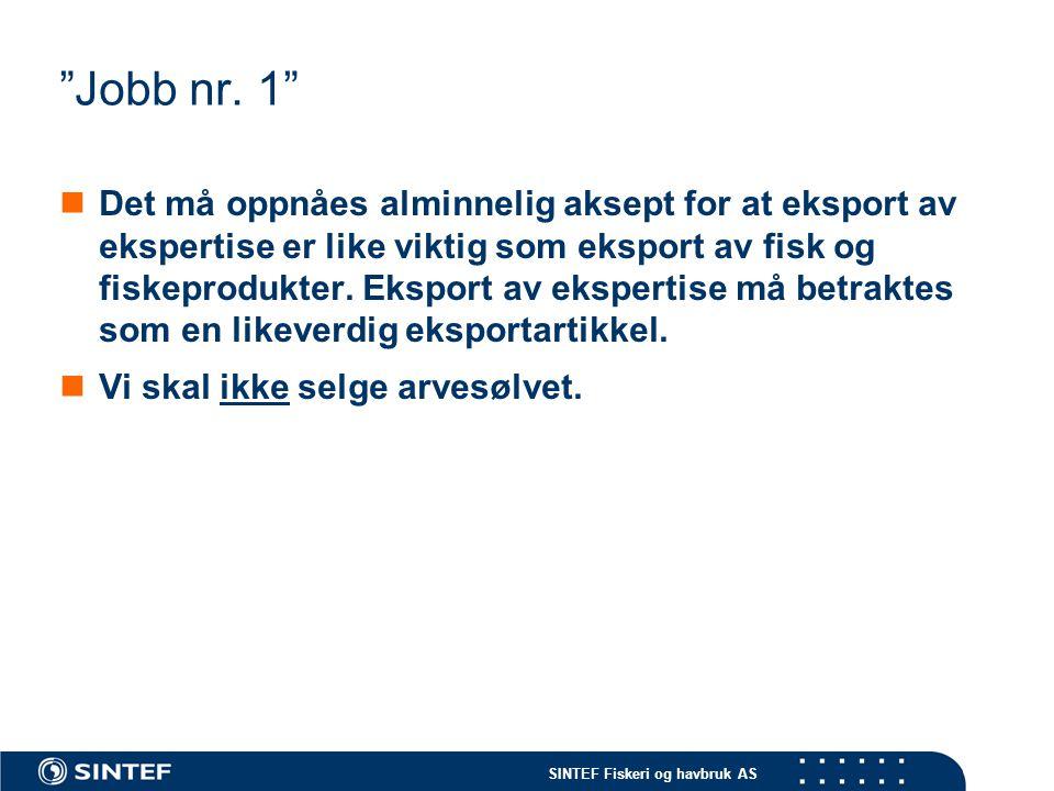 """SINTEF Fiskeri og havbruk AS """"Jobb nr. 1""""  Det må oppnåes alminnelig aksept for at eksport av ekspertise er like viktig som eksport av fisk og fiskep"""