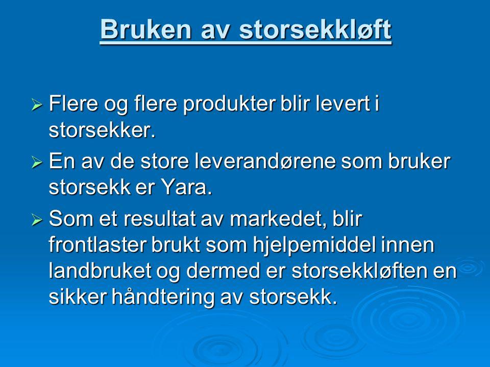 Bruken av storsekkløft FFFFlere og flere produkter blir levert i storsekker. EEEEn av de store leverandørene som bruker storsekk er Yara. SS