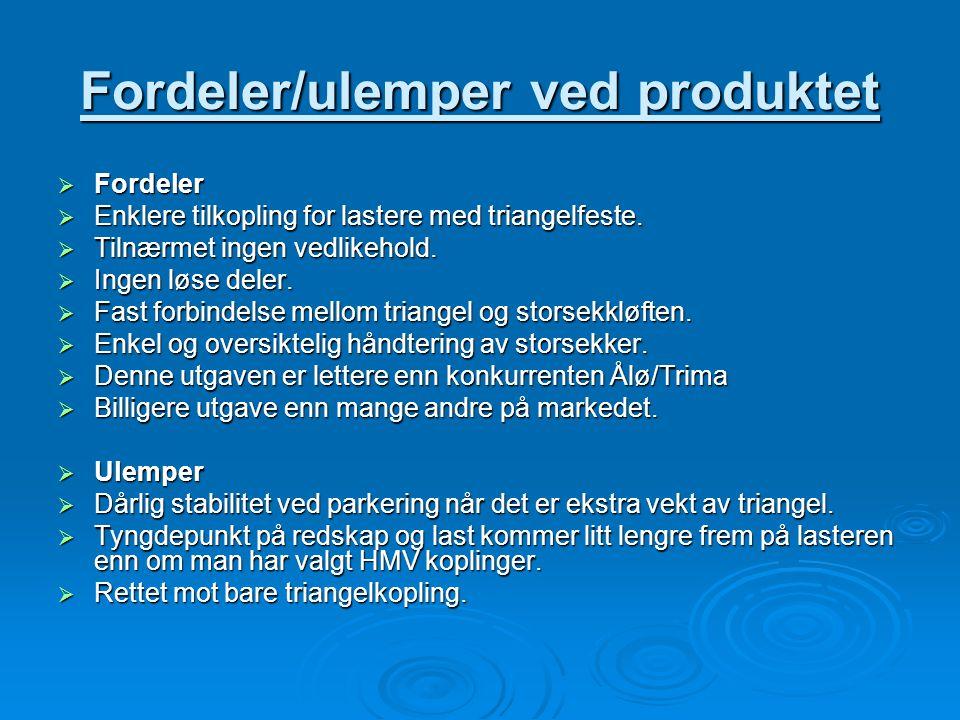 Fordeler/ulemper ved produktet FFFFordeler EEEEnklere tilkopling for lastere med triangelfeste. TTTTilnærmet ingen vedlikehold. IIIIng
