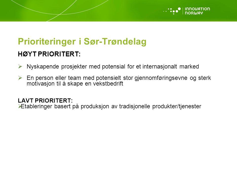 Prioriteringer i Sør-Trøndelag HØYT PRIORITERT:  Nyskapende prosjekter med potensial for et internasjonalt marked  En person eller team med potensielt stor gjennomføringsevne og sterk motivasjon til å skape en vekstbedrift LAVT PRIORITERT:  Etableringer basert på produksjon av tradisjonelle produkter/tjenester