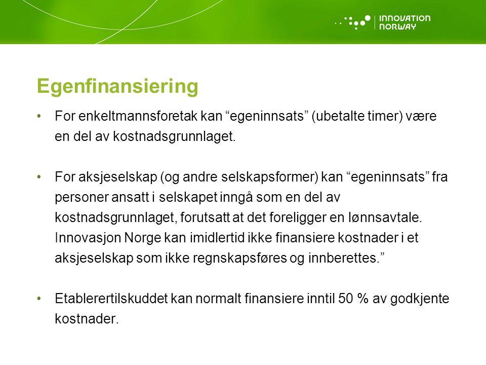 Egenfinansiering •For enkeltmannsforetak kan egeninnsats (ubetalte timer) være en del av kostnadsgrunnlaget.