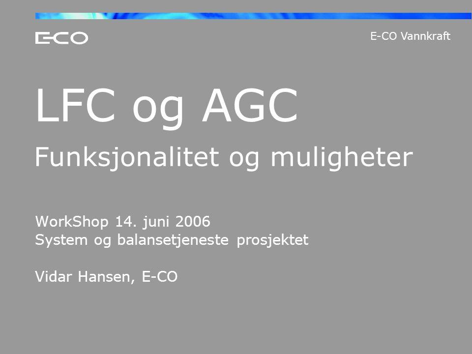 E-CO Vannkraft LFC og AGC Funksjonalitet og muligheter WorkShop 14. juni 2006 System og balansetjeneste prosjektet Vidar Hansen, E-CO