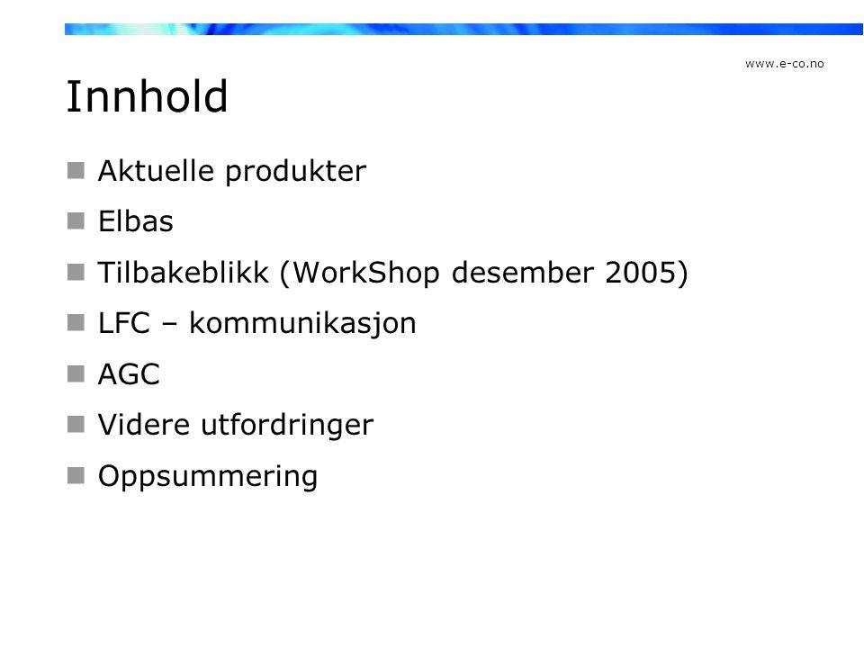 www.e-co.no Innhold  Aktuelle produkter  Elbas  Tilbakeblikk (WorkShop desember 2005)  LFC – kommunikasjon  AGC  Videre utfordringer  Oppsummer