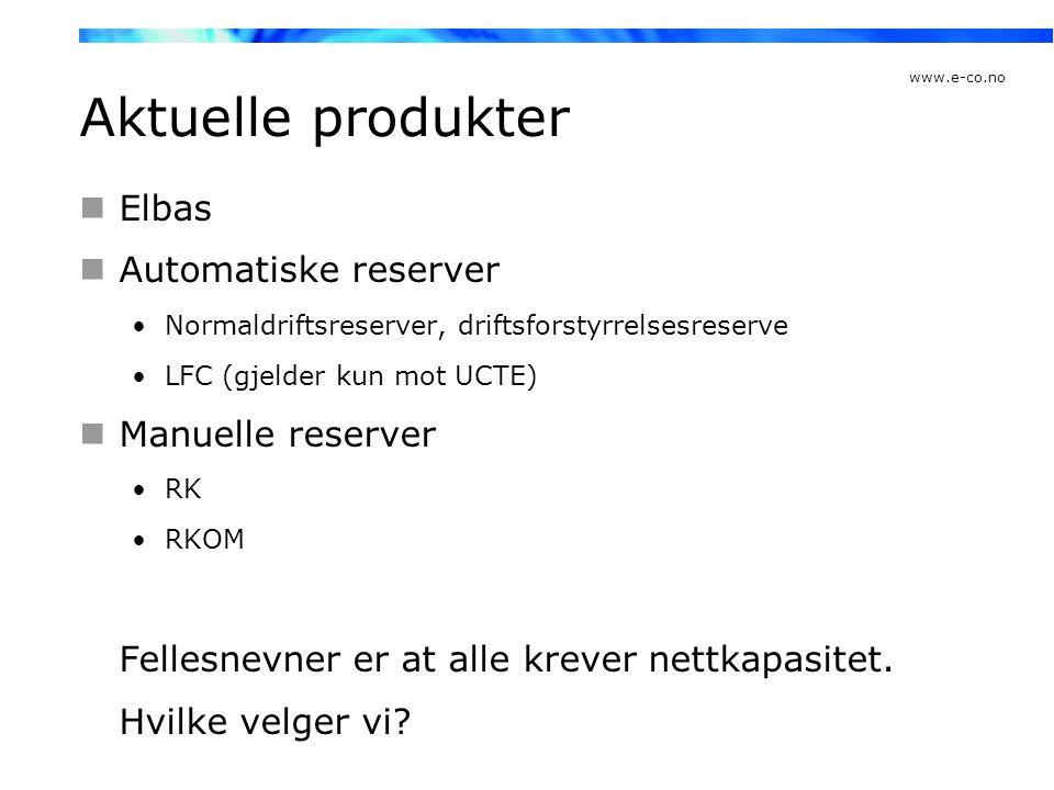 www.e-co.no Aktuelle produkter  Elbas  Automatiske reserver •Normaldriftsreserver, driftsforstyrrelsesreserve •LFC (gjelder kun mot UCTE)  Manuelle