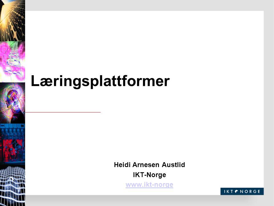Læringsplattformer Heidi Arnesen Austlid IKT-Norge www.ikt-norge