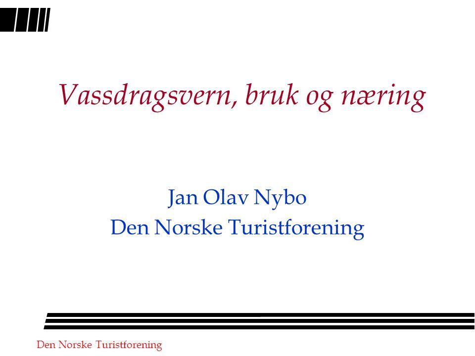 Den Norske Turistforening Vassdragsvern, bruk og næring Jan Olav Nybo Den Norske Turistforening