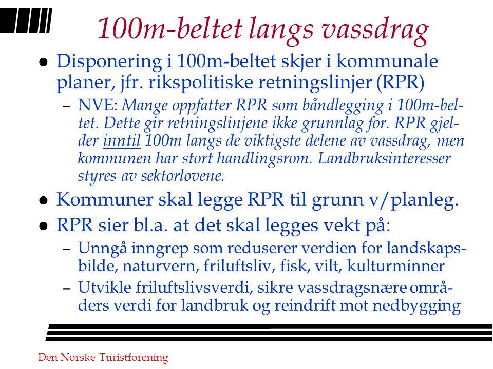 Den Norske Turistforening 100m-beltet langs vassdrag l Disponering i 100m-beltet skjer i kommunale planer, jfr.