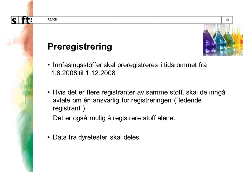 12REACH Preregistrering • Innfasingsstoffer skal preregistreres i tidsrommet fra 1.6.2008 til 1.12.2008 • Hvis det er flere registranter av samme stoff, skal de inngå avtale om én ansvarlig for registreringen ( ledende registrant ).