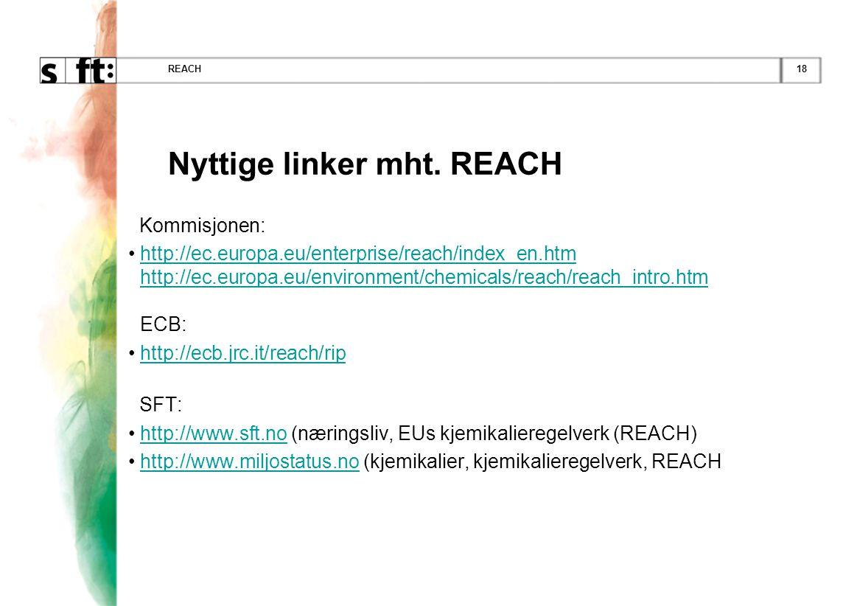 18REACH Nyttige linker mht. REACH Kommisjonen: •http://ec.europa.eu/enterprise/reach/index_en.htm http://ec.europa.eu/environment/chemicals/reach/reac