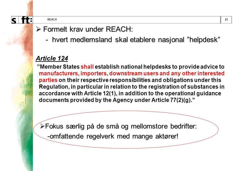 """23REACH  Formelt krav under REACH: - hvert medlemsland skal etablere nasjonal """"helpdesk"""" - hvert medlemsland skal etablere nasjonal """"helpdesk"""" Articl"""