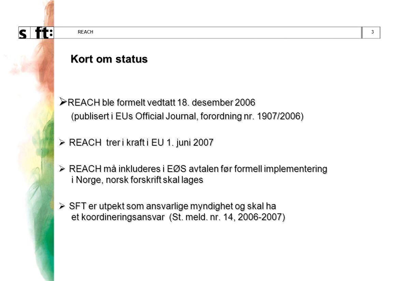 3REACH Kort om status Kort om status  REACH ble formelt vedtatt 18. desember 2006 (publisert i EUs Official Journal, forordning nr. 1907/2006) (publi