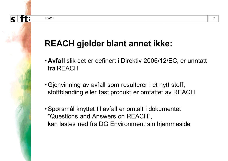 7REACH REACH gjelder blant annet ikke: •Avfall slik det er definert i Direktiv 2006/12/EC, er unntatt fra REACH •Gjenvinning av avfall som resulterer