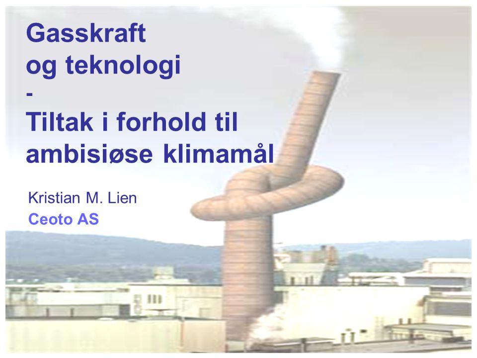 Kristian M. Lien Ceoto AS Gasskraft og teknologi - Tiltak i forhold til ambisiøse klimamål