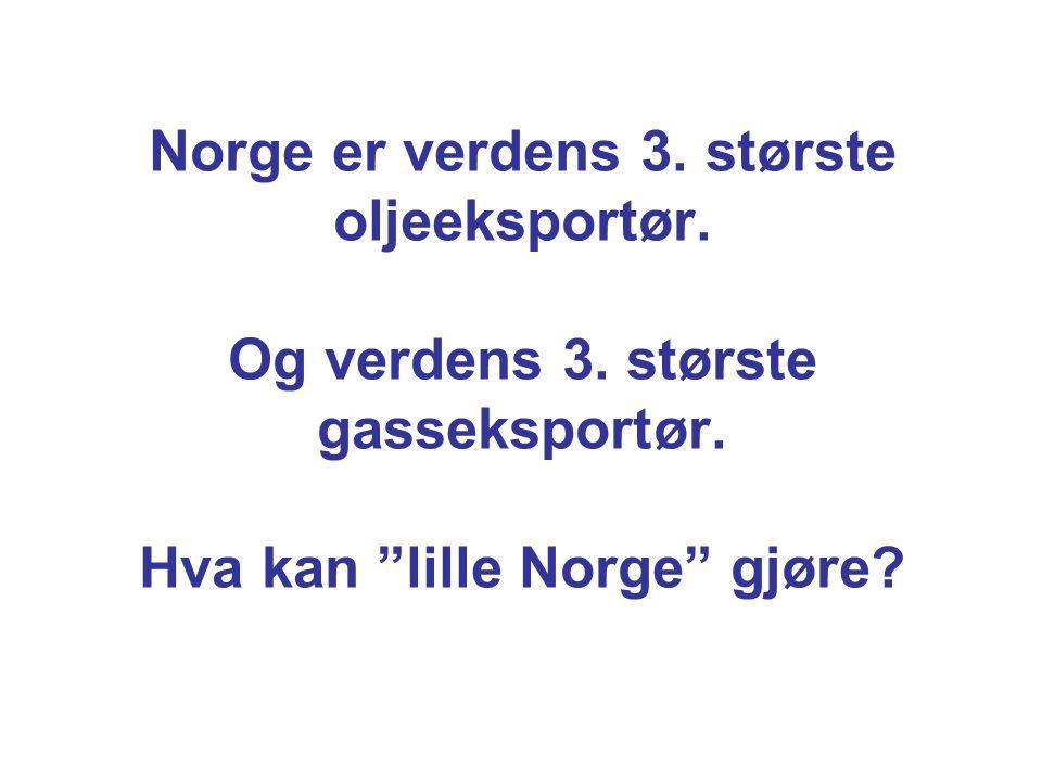"""Norge er verdens 3. største oljeeksportør. Og verdens 3. største gasseksportør. Hva kan """"lille Norge"""" gjøre?"""