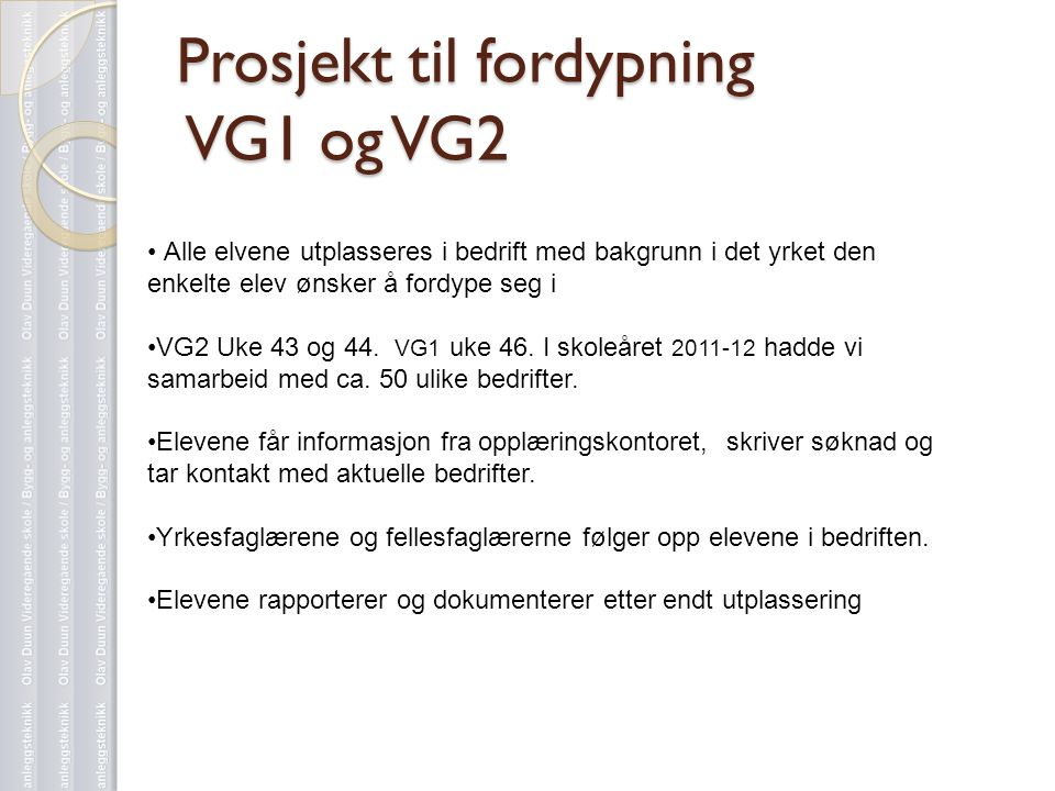 Prosjekt til fordypning VG1 og VG2 • Alle elvene utplasseres i bedrift med bakgrunn i det yrket den enkelte elev ønsker å fordype seg i •VG2 Uke 43 og