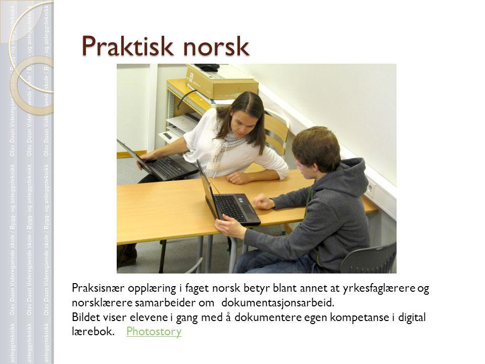 Praktisk norsk Praksisnær opplæring i faget norsk betyr blant annet at yrkesfaglærere og norsklærere samarbeider om dokumentasjonsarbeid. Bildet viser