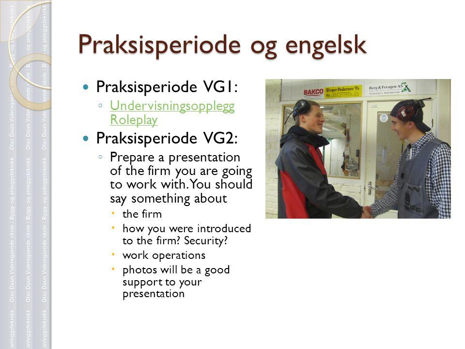 Praksisperiode og engelsk  Praksisperiode VG1: ◦ Undervisningsopplegg Roleplay Undervisningsopplegg Roleplay  Praksisperiode VG2: ◦ Prepare a presen