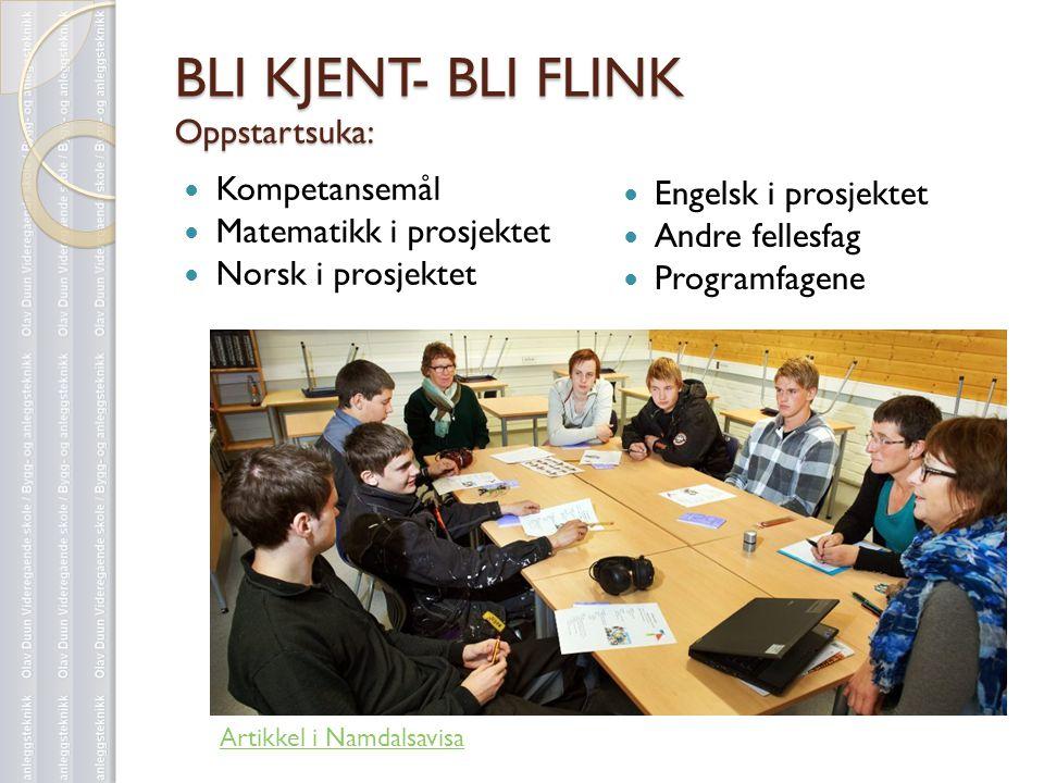 BLI KJENT- BLI FLINK Oppstartsuka:  Engelsk i prosjektet  Andre fellesfag  Programfagene  Kompetansemål  Matematikk i prosjektet  Norsk i prosje