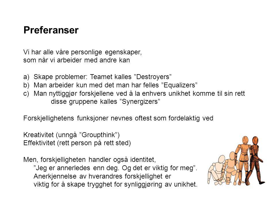 """Preferanser Vi har alle våre personlige egenskaper, som når vi arbeider med andre kan a)Skape problemer: Teamet kalles """"Destroyers"""" b)Man arbeider kun"""