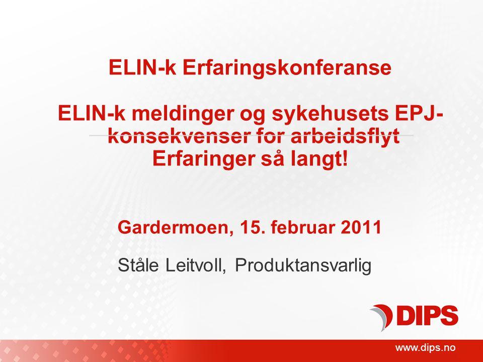 www.dips.no ELIN-k Erfaringskonferanse ELIN-k meldinger og sykehusets EPJ- konsekvenser for arbeidsflyt Erfaringer så langt.