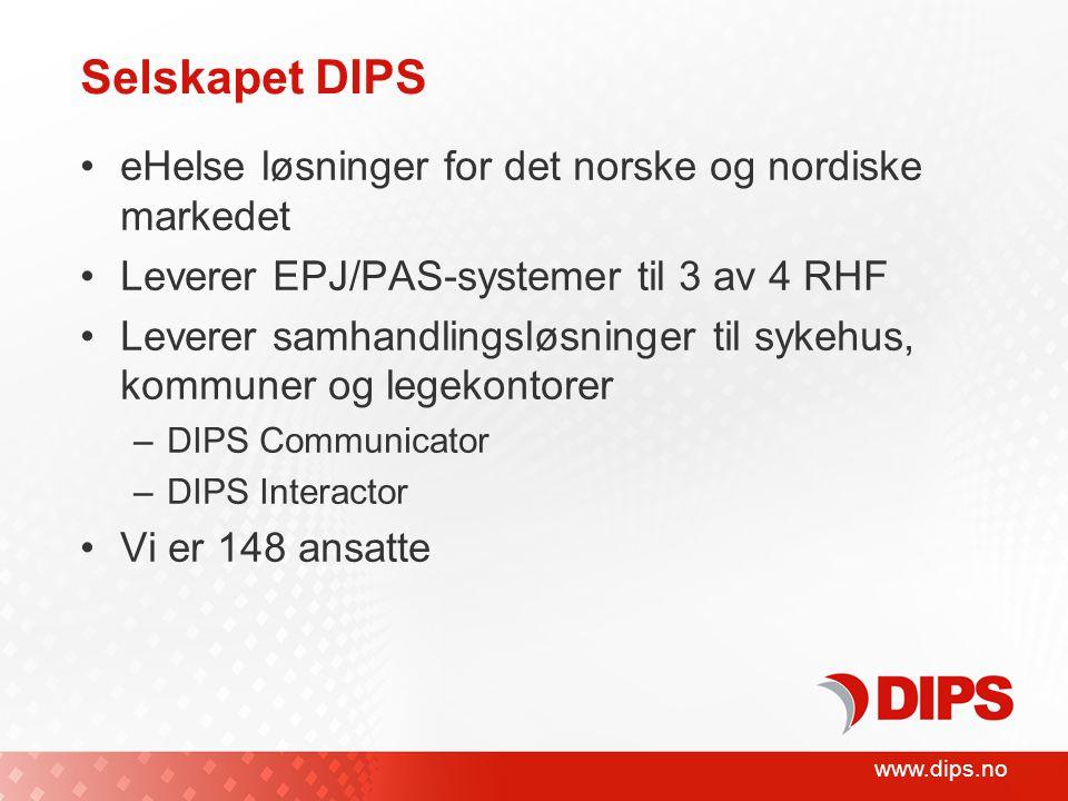 www.dips.no Selskapet DIPS •eHelse løsninger for det norske og nordiske markedet •Leverer EPJ/PAS-systemer til 3 av 4 RHF •Leverer samhandlingsløsninger til sykehus, kommuner og legekontorer –DIPS Communicator –DIPS Interactor •Vi er 148 ansatte