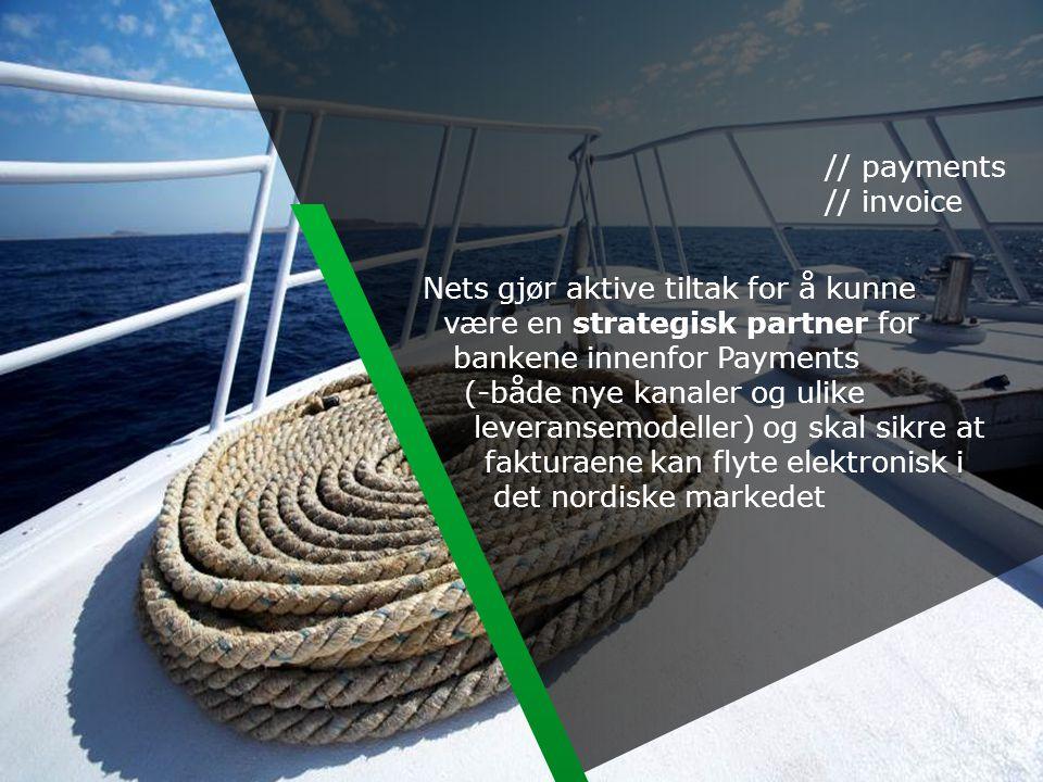 // payments // invoice Nets gjør aktive tiltak for å kunne være en strategisk partner for bankene innenfor Payments (-både nye kanaler og ulike levera