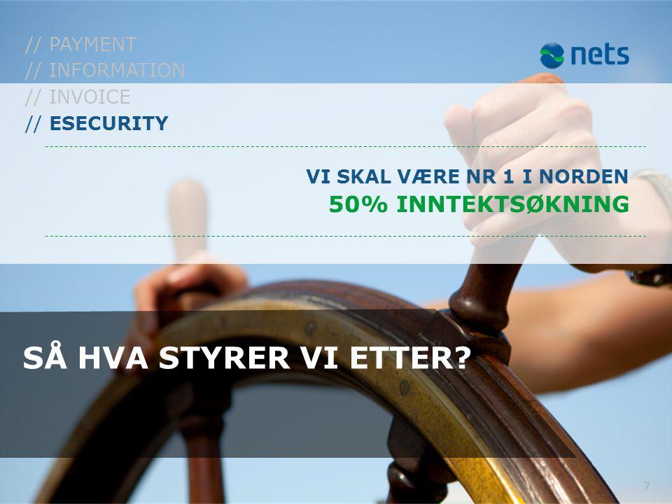 7 SÅ HVA STYRER VI ETTER? VI SKAL VÆRE NR 1 I NORDEN 50% INNTEKTSØKNING // ESECURITY // INVOICE // INFORMATION // PAYMENT