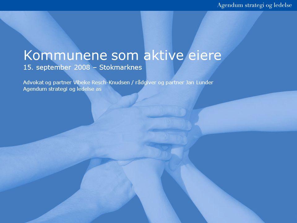 Kommunene som aktive eiere 15. september 2008 – Stokmarknes Advokat og partner Vibeke Resch-Knudsen / rådgiver og partner Jan Lunder Agendum strategi