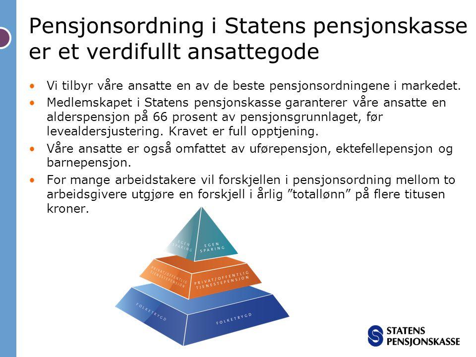 Pensjonsordning i Statens pensjonskasse er et verdifullt ansattegode •Vi tilbyr våre ansatte en av de beste pensjonsordningene i markedet. •Medlemskap