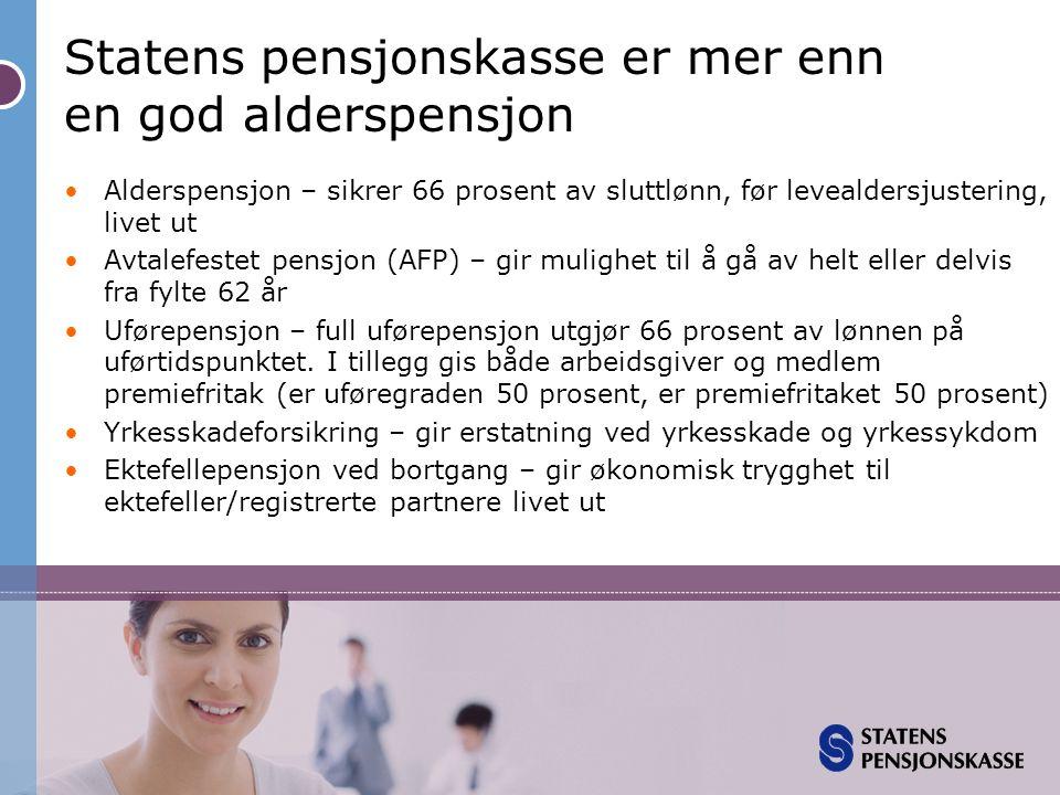 Statens pensjonskasse er mer enn en god alderspensjon •Alderspensjon – sikrer 66 prosent av sluttlønn, før levealdersjustering, livet ut •Avtalefestet