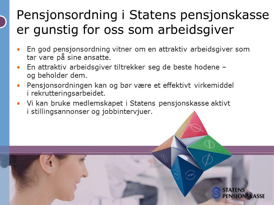Pensjonsordning i Statens pensjonskasse er gunstig for oss som arbeidsgiver •En god pensjonsordning vitner om en attraktiv arbeidsgiver som tar vare p
