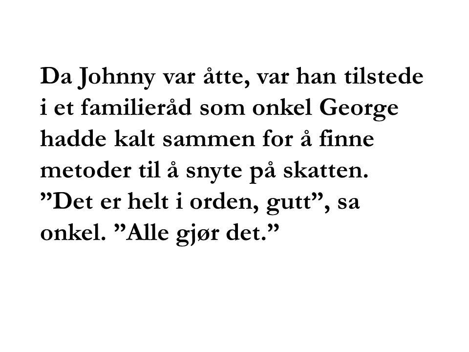 """Da Johnny var åtte, var han tilstede i et familieråd som onkel George hadde kalt sammen for å finne metoder til å snyte på skatten. """"Det er helt i ord"""