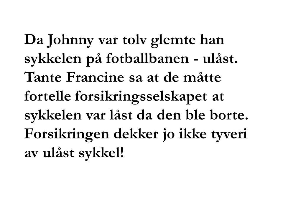 Da Johnny var tolv glemte han sykkelen på fotballbanen - ulåst. Tante Francine sa at de måtte fortelle forsikringsselskapet at sykkelen var låst da de