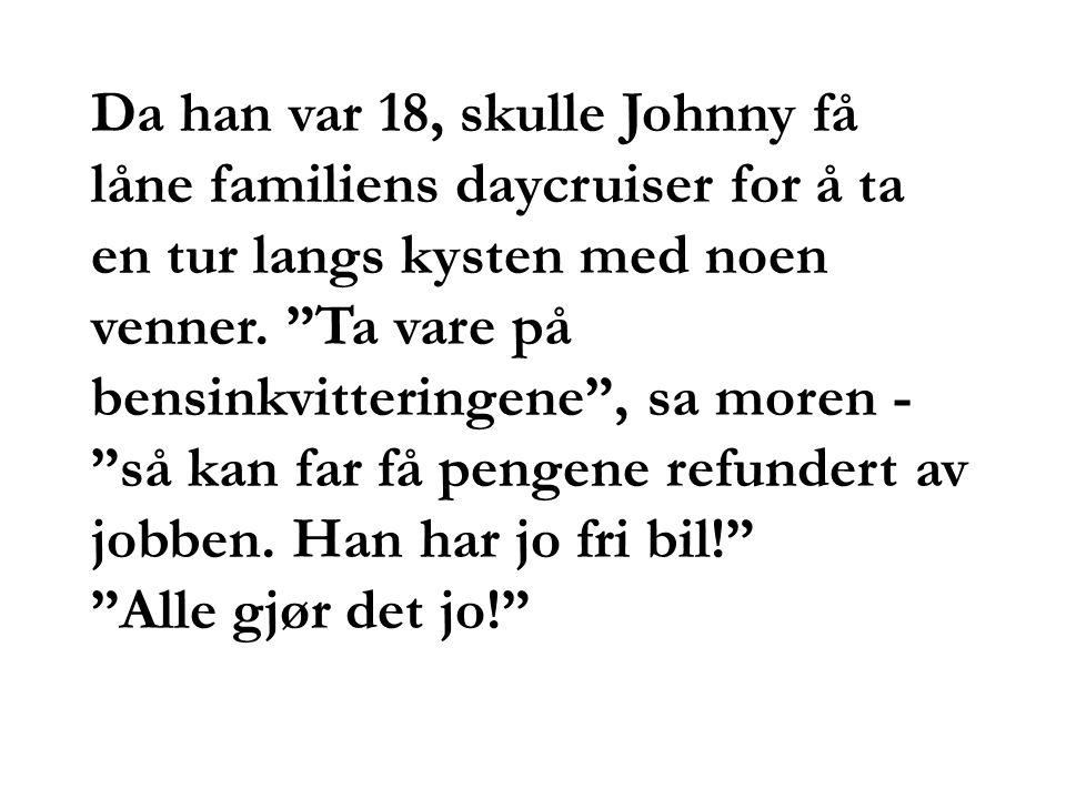 """Da han var 18, skulle Johnny få låne familiens daycruiser for å ta en tur langs kysten med noen venner. """"Ta vare på bensinkvitteringene"""", sa moren - """""""