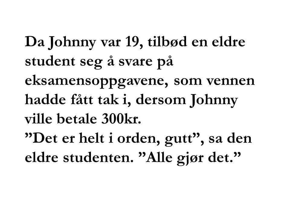 """Da Johnny var 19, tilbød en eldre student seg å svare på eksamensoppgavene, som vennen hadde fått tak i, dersom Johnny ville betale 300kr. """"Det er hel"""