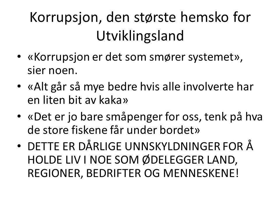 Korrupsjon, den største hemsko for Utviklingsland • «Korrupsjon er det som smører systemet», sier noen. • «Alt går så mye bedre hvis alle involverte h