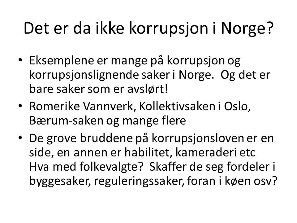 Det er da ikke korrupsjon i Norge? • Eksemplene er mange på korrupsjon og korrupsjonslignende saker i Norge. Og det er bare saker som er avslørt! • Ro