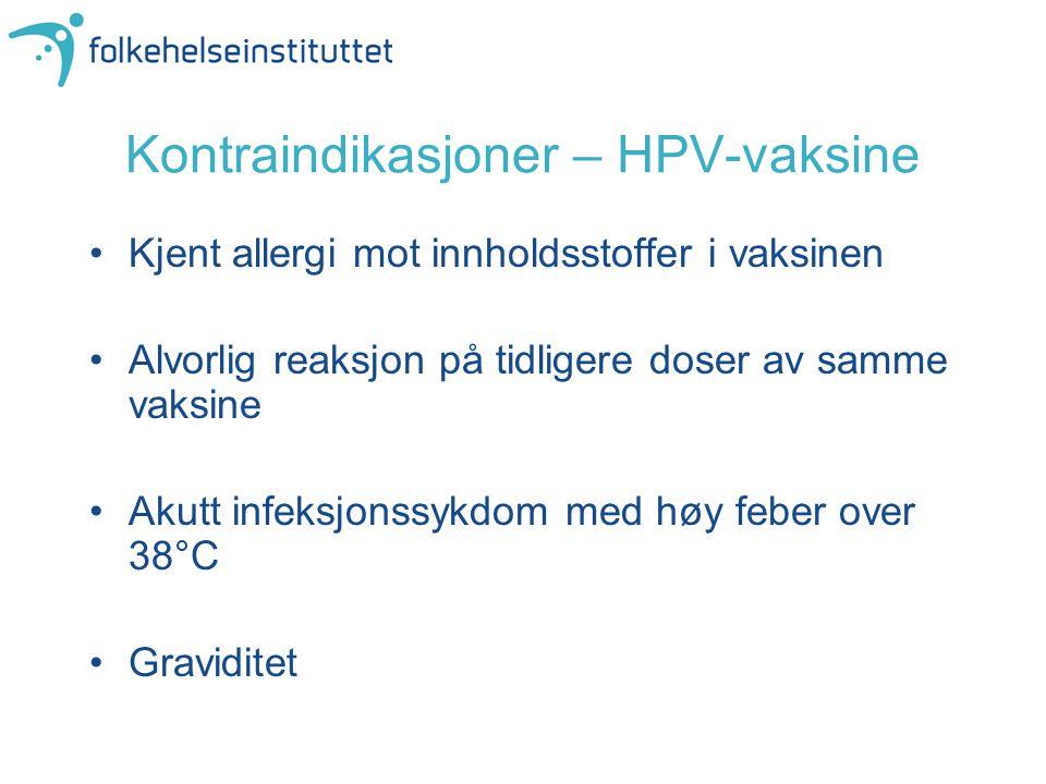 Kontraindikasjoner – HPV-vaksine •Kjent allergi mot innholdsstoffer i vaksinen •Alvorlig reaksjon på tidligere doser av samme vaksine •Akutt infeksjon