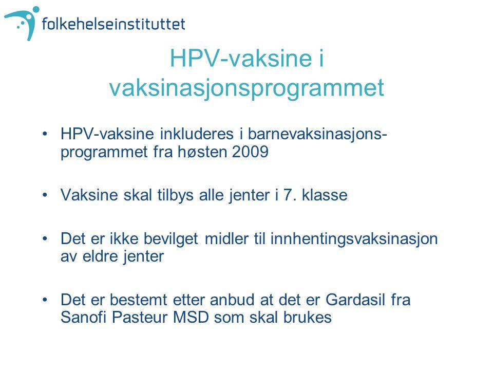 HPV-vaksine i vaksinasjonsprogrammet •HPV-vaksine inkluderes i barnevaksinasjons- programmet fra høsten 2009 •Vaksine skal tilbys alle jenter i 7. kla