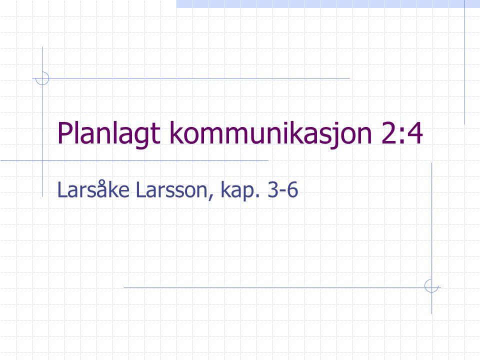 Planlagt kommunikasjon 2:4 Larsåke Larsson, kap. 3-6
