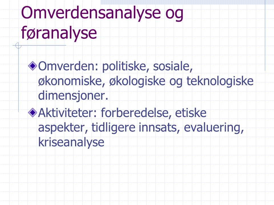 Omverdensanalyse og føranalyse Omverden: politiske, sosiale, økonomiske, økologiske og teknologiske dimensjoner. Aktiviteter: forberedelse, etiske asp