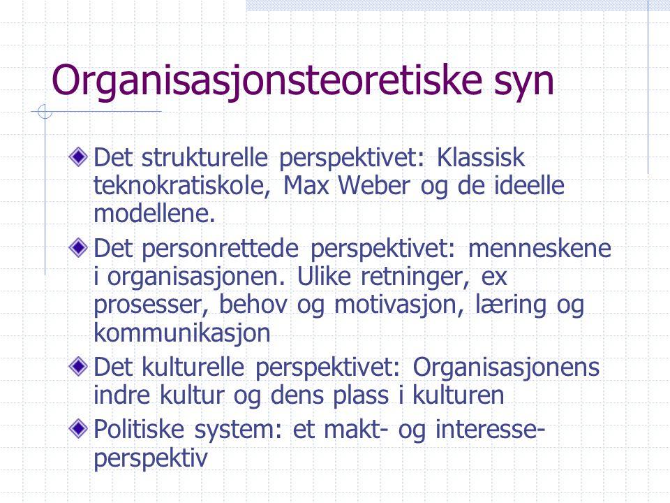 Organisasjonsteoretiske syn Det strukturelle perspektivet: Klassisk teknokratiskole, Max Weber og de ideelle modellene. Det personrettede perspektivet
