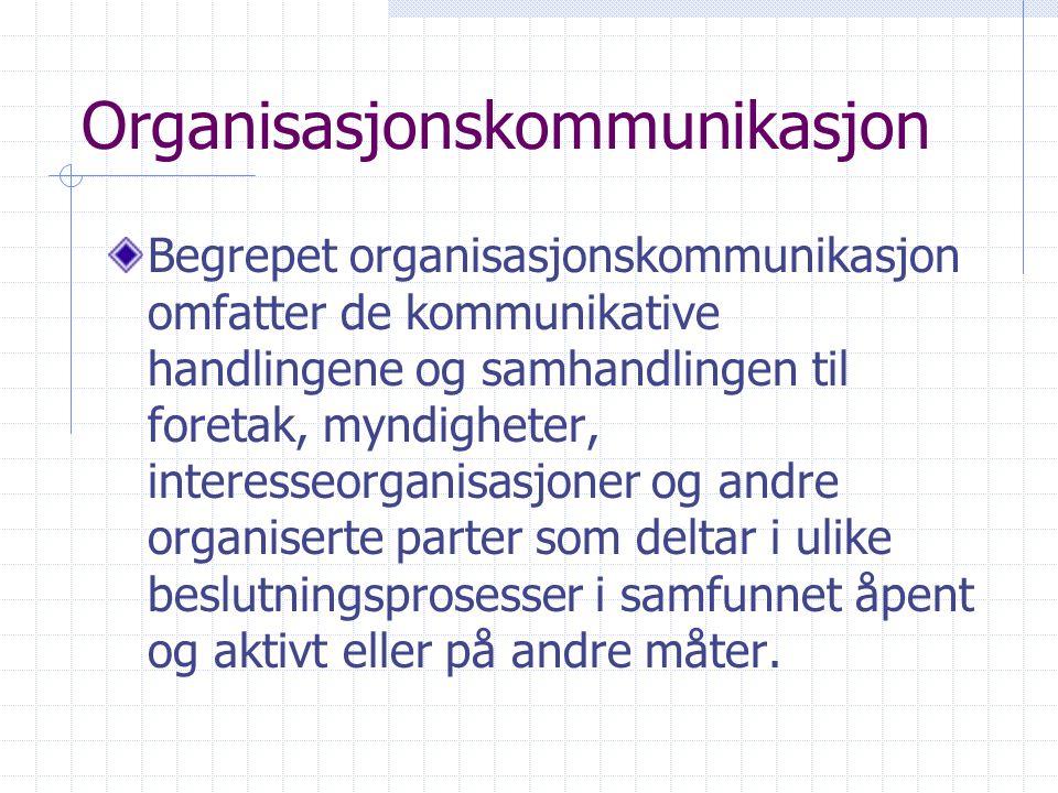 Organisasjonskommunikasjon Begrepet organisasjonskommunikasjon omfatter de kommunikative handlingene og samhandlingen til foretak, myndigheter, intere