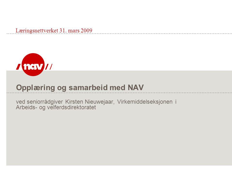 Opplæring og samarbeid med NAV ved seniorrådgiver Kirsten Nieuwejaar, Virkemiddelseksjonen i Arbeids- og velferdsdirektoratet Læringsnettverket 31. ma