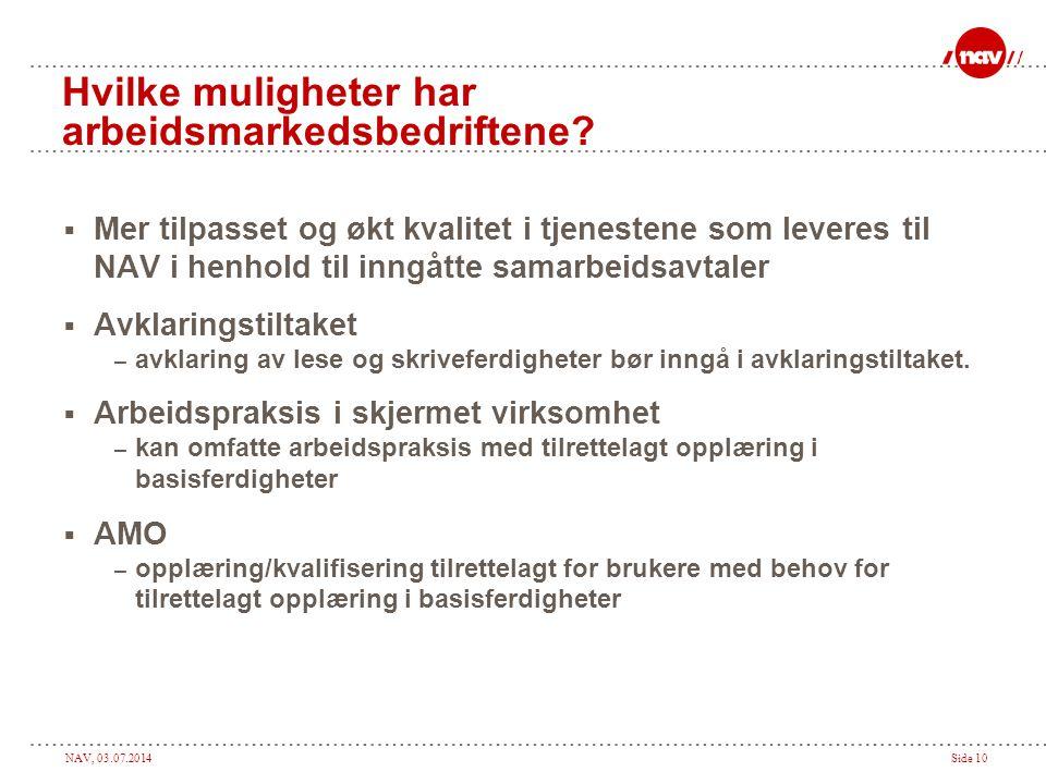 NAV, 03.07.2014Side 10 Hvilke muligheter har arbeidsmarkedsbedriftene?  Mer tilpasset og økt kvalitet i tjenestene som leveres til NAV i henhold til