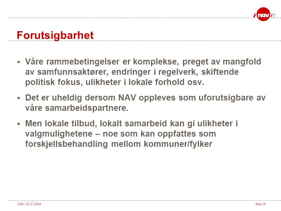 NAV, 03.07.2014Side 19 Forutsigbarhet  Våre rammebetingelser er komplekse, preget av mangfold av samfunnsaktører, endringer i regelverk, skiftende po