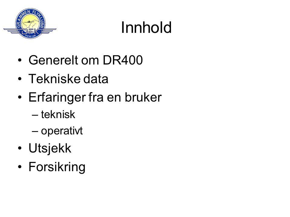 Innhold •Generelt om DR400 •Tekniske data •Erfaringer fra en bruker –teknisk –operativt •Utsjekk •Forsikring