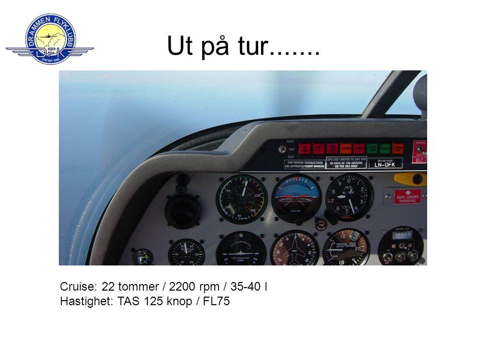 Cruise: 22 tommer / 2200 rpm / 35-40 l Hastighet: TAS 125 knop / FL75