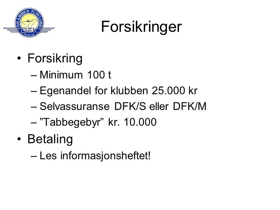 """Forsikringer •Forsikring –Minimum 100 t –Egenandel for klubben 25.000 kr –Selvassuranse DFK/S eller DFK/M –""""Tabbegebyr"""" kr. 10.000 •Betaling –Les info"""